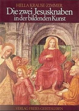 Abbildung von Krause-Zimmer   Die zwei Jesusknaben in der bildenden Kunst   4., neu durchgesehene und erweiterte Auflage   2001