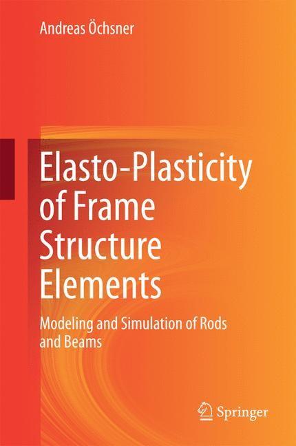 Abbildung von Öchsner | Elasto-Plasticity of Frame Structure Elements | 2014