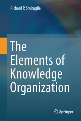 Abbildung von Smiraglia | The Elements of Knowledge Organization | 2014