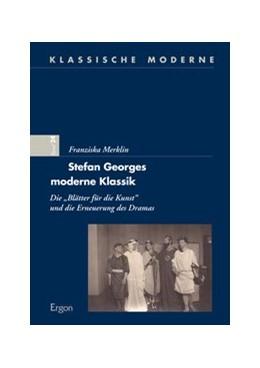 Abbildung von Merklin | Stefan Georges moderne Klassik | 2014 | Die