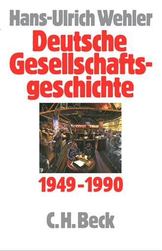 Cover: Hans-Ulrich Wehler, Deutsche Gesellschaftsgeschichte: Bundesrepublik und DDR 1949-1990