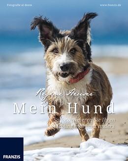 Abbildung von Heuser | Mein Hund - So fotografieren Sie Ihren Liebling mal ganz anders | 2014 | Fotografie al dente