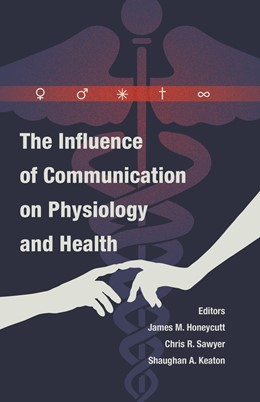 Abbildung von Honeycutt / Sawyer / Keaton | The Influence of Communication on Physiology and Health | 2014 | 7