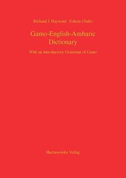 Abbildung von Hayward / Chabo | Gamo-English-Amharic Dictionary With an Introductory Grammar of Gamo | 1. Auflage | 2014 | beck-shop.de