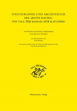 Abbildung von Kreppner / Schmid   Stratigraphie und Architektur des 'Roten Hauses' von Tall ŠeH Hamad / Dur-Katlimmu   1. Auflage   2014   11   beck-shop.de