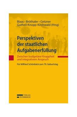 Abbildung von Blaas / Bröthaler / Getzner / Gutheil-Knopp-Kirchwald | Perspektiven der staatlichen Aufgabenerfüllung | 2014 | Zwischen budgetärer Knappheit ...