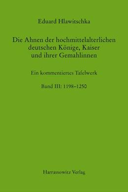 Abbildung von Hlawitschka | Die Ahnen der hochmittelalterlichen deutschen Könige, Kaiser und ihrer Gemahlinnen Band III: 1198 - 1250 | 1. Auflage | 2014 | Ein kommentiertes Tafelwerk