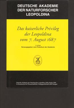 Abbildung von Präsidium der deutschen Akademie der Naturforscher Leopoldina / Deutsche Akademie der Naturforscher Leopoldina / Parthier | Das kaiserliche Privileg der Leopoldina vom 7. August 1687 | 3. Auflage | 2006