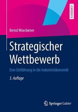 Abbildung von Woeckener | Strategischer Wettbewerb | 3., überarbeitete und ergänzte Auflage | 2014