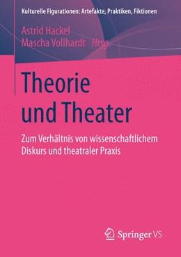 Abbildung von Hackel / Vollhardt | Theorie und Theater | 2014 | Zum Verhältnis von wissenschaf...