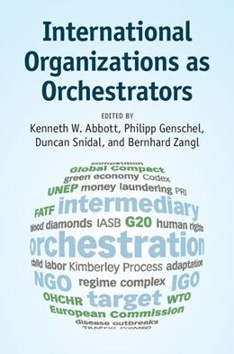 Abbildung von Abbott / Genschel   International Organizations as Orchestrators   1. Auflage   2015   beck-shop.de