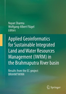 Abbildung von Sharma / Flügel | Applied Geoinformatics for Sustainable Integrated Land and Water Resources Management (ILWRM) in the Brahmaputra River basin | 2015 | Results from the EC-project BR...