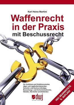 Abbildung von Martini | Waffenrecht in der Praxis mit Beschussrecht | 8., neu bearb., und erweiterte Aufl | 2013