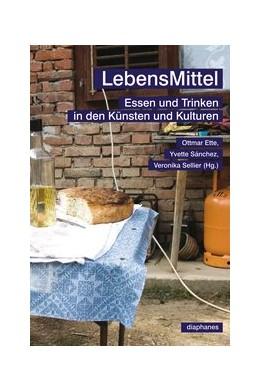 Abbildung von Ette / Sellier / Sánchez | LebensMittel | 2013 | Essen und Trinken in den Künst...