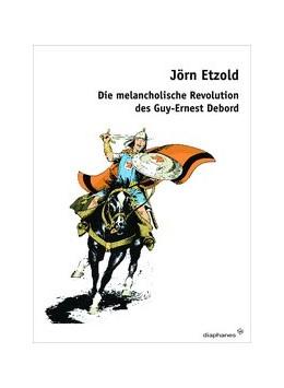 Abbildung von Etzold | Die melancholische Revolution des Guy-Ernest Debord | 2009 | Allegorien des Spektakels