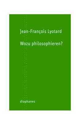 Abbildung von Lyotard | Wozu philosophieren? | 1. Auflage | 2013 | beck-shop.de