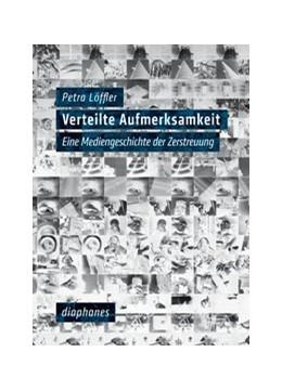 Abbildung von Löffler | Verteilte Aufmerksamkeit | 2014 | Eine Mediengeschichte der Zers...