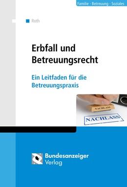 Abbildung von Roth | Erbfall und Betreuungsrecht | 1. Auflage | 2016 | beck-shop.de
