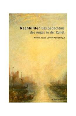 Abbildung von Meister / Busch | Nachbilder | 2011 | Das Gedächtnis des Auges in Ku...