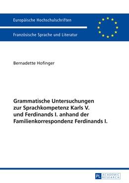 Abbildung von Hofinger | Grammatische Untersuchungen zur Sprachkompetenz Karls V. und Ferdinands I. anhand der Familienkorrespondenz Ferdinands I. | 2014 | 301