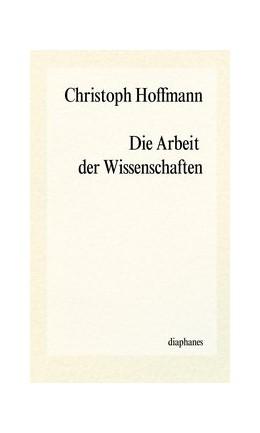 Abbildung von Hoffmann | Die Arbeit der Wissenschaften | 2013
