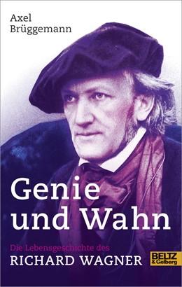 Abbildung von Brüggemann   Genie und Wahn. Die Lebensgeschichte des Richard Wagner   Originalausgabe   2013   Mit Fotos