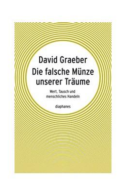 Abbildung von Graeber | Die falsche Münze unserer Träume | 2012 | Wert, Tausch und menschliches ...
