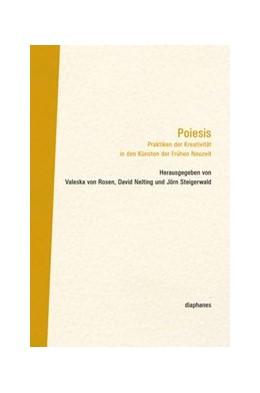Abbildung von Nelting / Steigerwald / von Rosen | Poiesis | 2013 | Praktiken der Kreativität in d...
