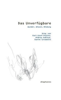 Abbildung von Pazzini / Sabisch / Tyradellis | Das Unverfügbare | 2013 | Wunder, Wissen, Bildung