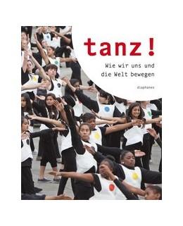 Abbildung von Schmitz | tanz! | 2013 | Wie wir uns und die Welt beweg...