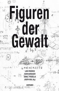 Abbildung von Friedrich / Harrasser / Tyradellis / Vogl | Figuren der Gewalt | 2014