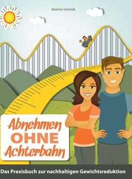 Abbildung von Schmidt | Abnehmen ohne Achterbahn | 2014 | Der praktische Ratgeber für ei...