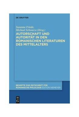 Abbildung von Friede / Schwarze | Autorschaft und Autorität in den romanischen Literaturen des Mittelalters | 2015 | 390