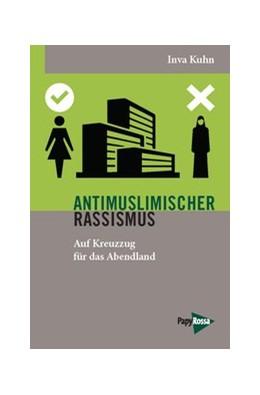 Abbildung von Kuhn | Antimuslimischer Rassismus | 1. Auflage | 2015 | 215 | beck-shop.de