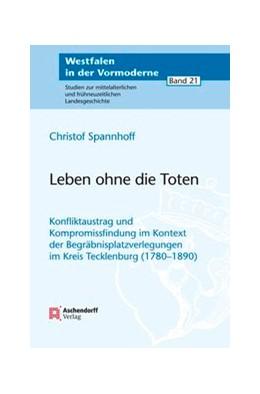 Abbildung von Spannhoff | Leben ohne die Toten | 1. Auflage | 2014 | 21 | beck-shop.de
