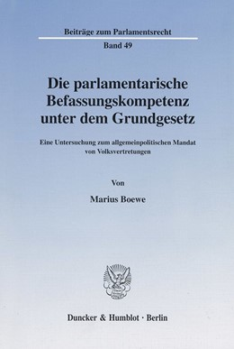 Abbildung von Boewe   Die parlamentarische Befassungskompetenz unter dem Grundgesetz.   2001   Eine Untersuchung zum allgemei...   49