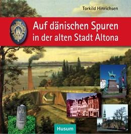 Abbildung von Hinrichsen | Auf dänischen Spuren in der alten Stadt Altona | 2014 | Wegbegleiter zu Resten einmali...