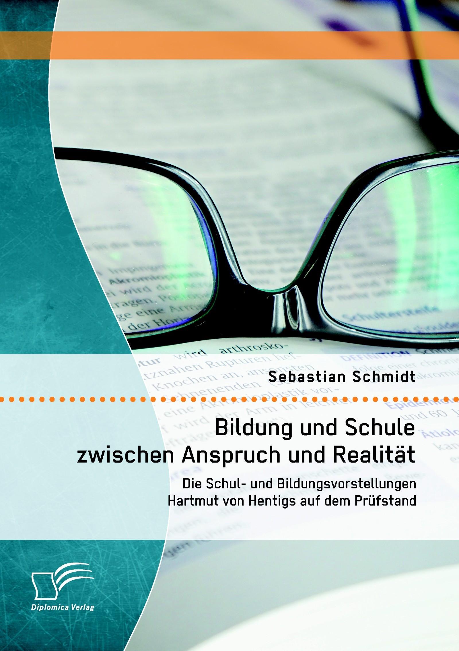 Abbildung von Schmidt | Bildung und Schule zwischen Anspruch und Realität: Die Schul- und Bildungsvorstellungen Hartmut von Hentigs auf dem Prüfstand | Erstauflage | 2014