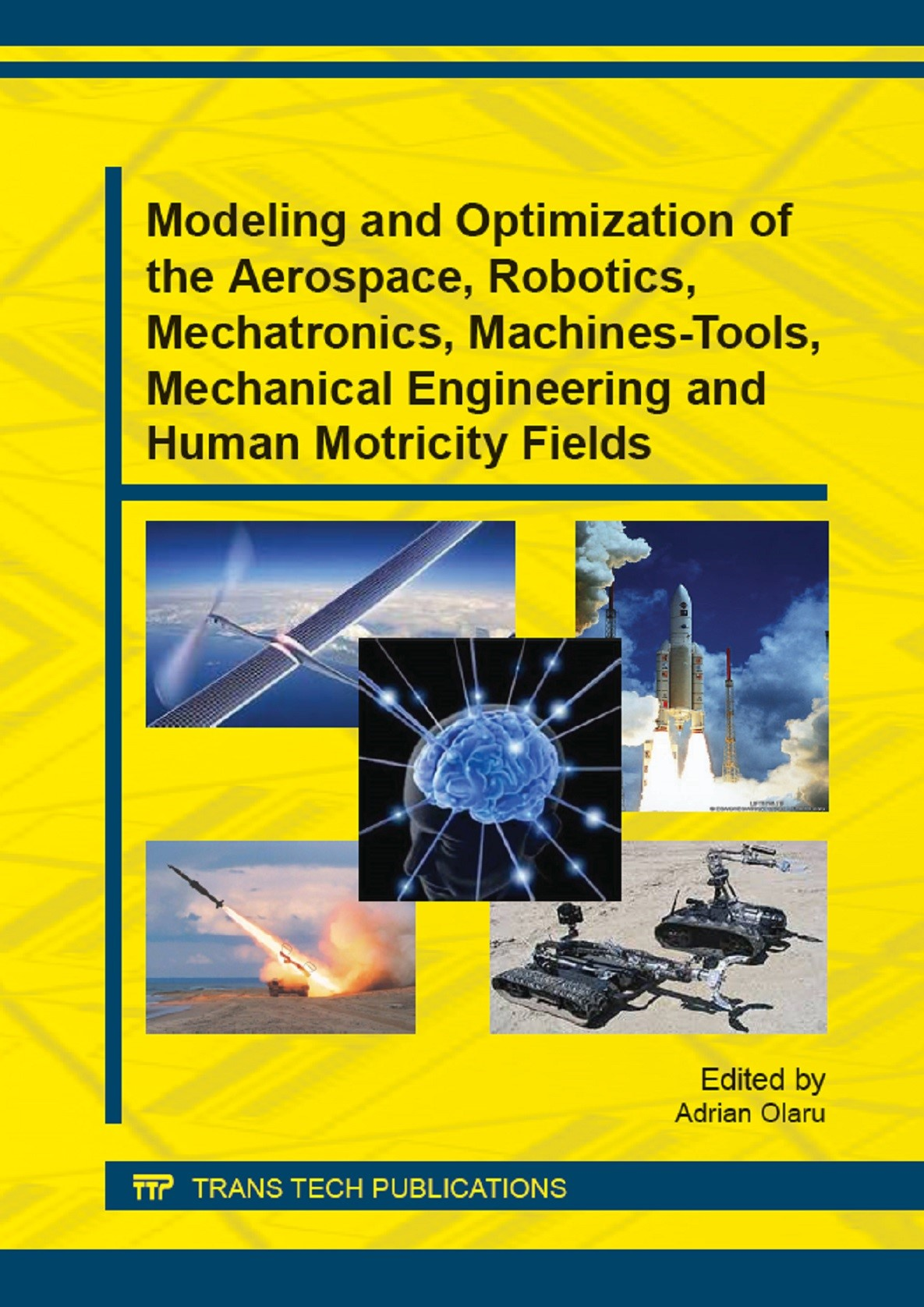 Modeling and Optimization of the Aerospace, Robotics, Mechatronics, Machines-Tools, Mechanical Engineering and Human Motricity Fields | Olaru, 2014 | Buch (Cover)