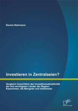 Abbildung von Nahrmann | Investieren in Zentralasien? Vergleich hinsichtlich der Investitionsattraktivität der drei wichtigsten Länder der Region | Erstauflage | 2014 | Kasachstan, die Mongolei und U...