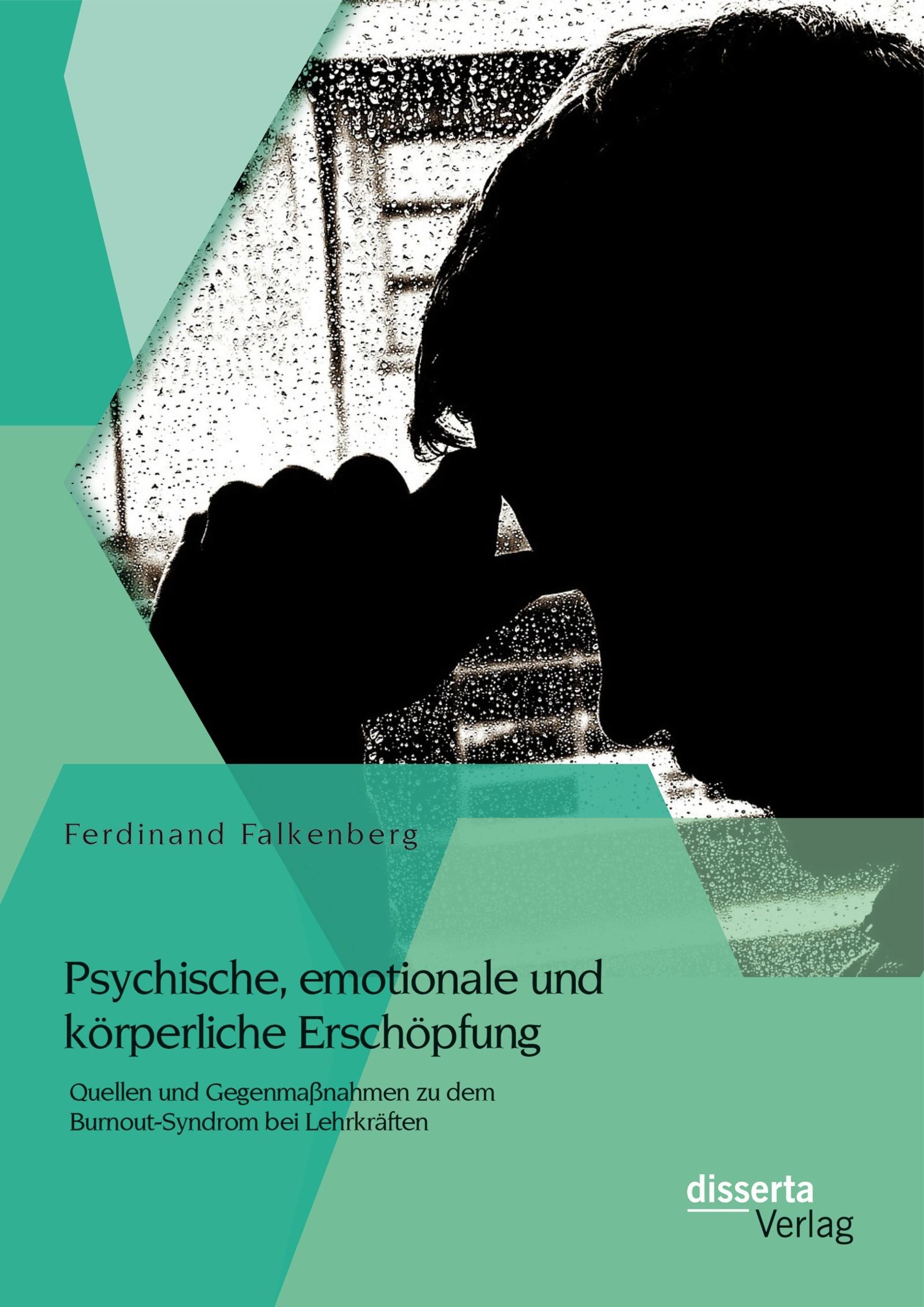 Abbildung von Falkenberg | Psychische, emotionale und körperliche Erschöpfung: Quellen und Gegenmaßnahmen zu dem Burnout-Syndrom bei Lehrkräften | 2014