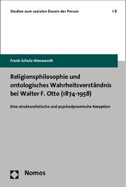 Abbildung von Schulz-Nieswandt | Religionsphilosophie und ontologisches Wahrheitsverständnis bei Walter F. Otto (1874-1958) | 1. Auflage | 2014 | 8 | beck-shop.de