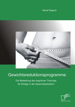 Abbildung von Paasch | Gewichtsreduktionsprogramme: Die Bedeutung des kognitiven Trainings für Erfolge in der Gewichtsreduktion | Erstauflage | 2014