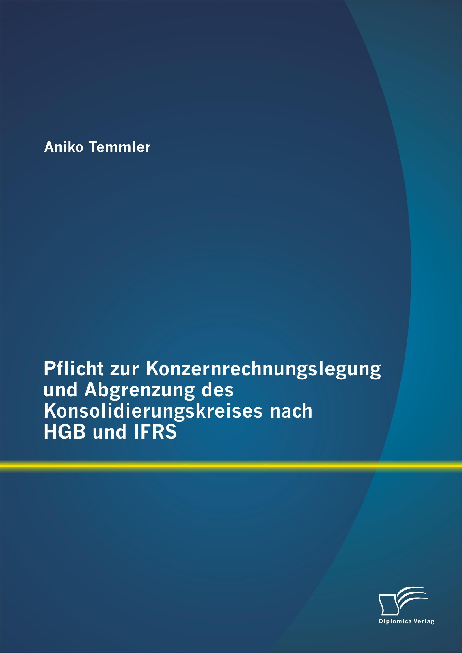 Abbildung von Temmler   Pflicht zur Konzernrechnungslegung und Abgrenzung des Konsolidierungskreises nach HGB und IFRS   Erstauflage   2014