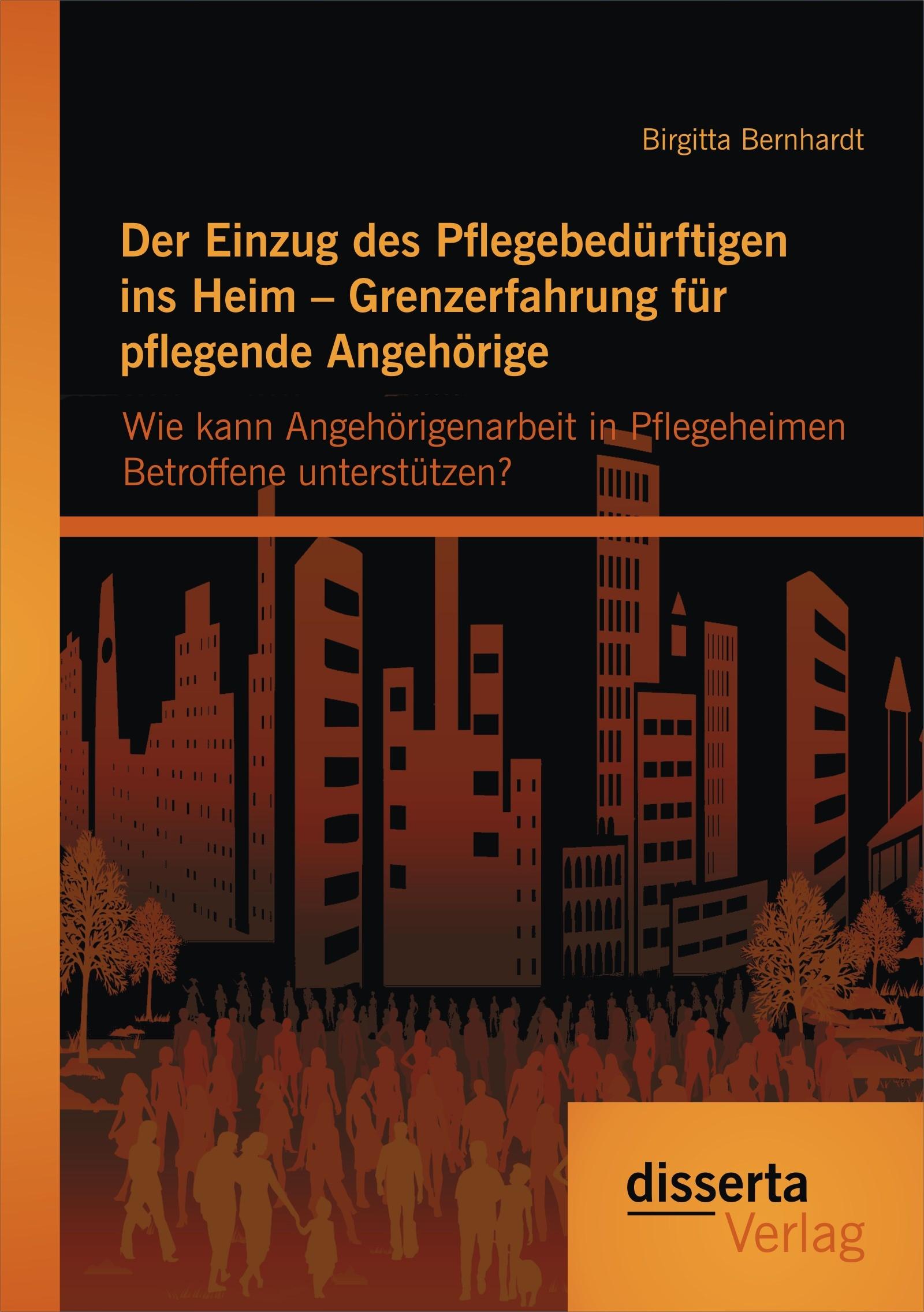 Abbildung von Bernhardt   Der Einzug des Pflegebedürftigen ins Heim – Grenzerfahrung für pflegende Angehörige   2014