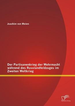 Abbildung von von Meien | Der Partisanenkrieg der Wehrmacht während des Russlandfeldzuges im Zweiten Weltkrieg | Erstauflage | 2014
