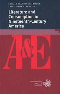 Abbildung von Maruo-Schröder / Ribbat | Literature and Consumption in Nineteenth-Century America | 2014
