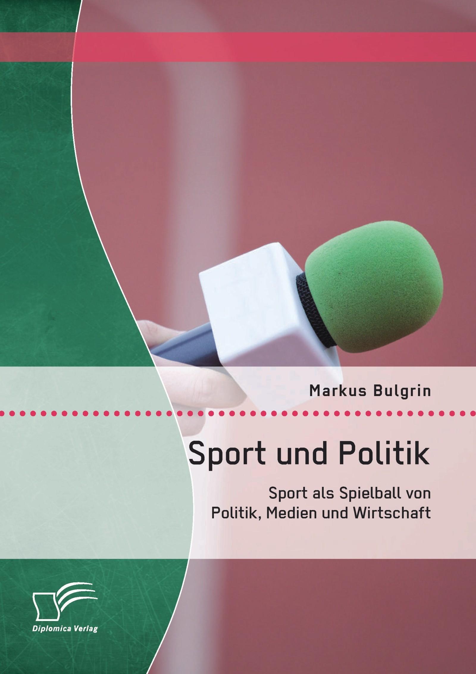 Abbildung von Bulgrin | Sport und Politik: Sport als Spielball von Politik, Medien und Wirtschaft | Erstauflage | 2014