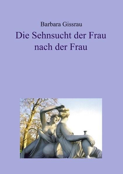 Abbildung von Dr. Barbara Gissrau | Die Sehnsucht der Frau nach der Frau | 2001