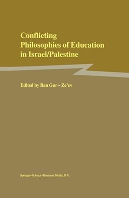 Abbildung von Gur-Ze'ev | Conflicting Philosophies of Education in Israel/Palestine | <em>Reprinted from STUDIES IN PHILOSOPHY AND EDUCATION, 19:5-6 </em> | 2000